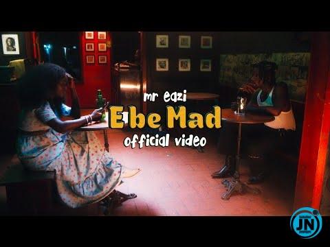 Mr Eazi – E Be Mad